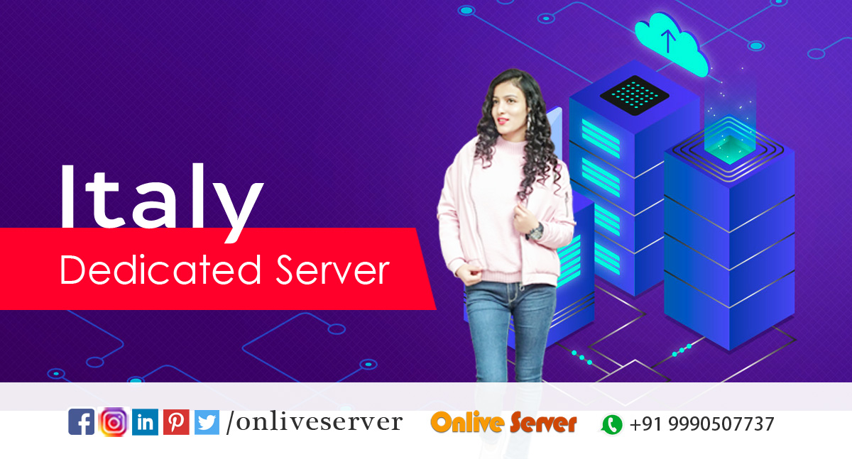 Understanding Everything about an Italy Dedicated Server – Onlive Server